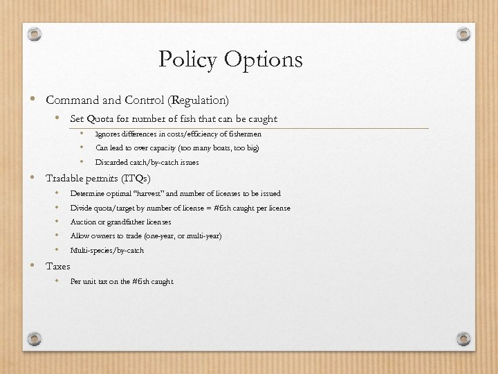 Policy Options • Command Control (Regulation) • Set Quota for number of fish that