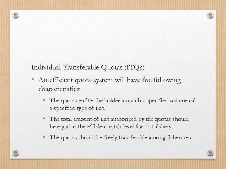 Individual Transferable Quotas (ITQs) • An efficient quota system will have the following characteristics: