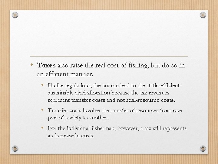 • Taxes also raise the real cost of fishing, but do so in