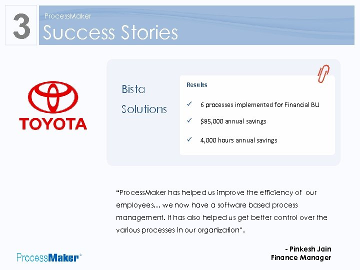 3 Process. Maker Success Stories Bista Results Solutions ü 6 processes implemented for Financial
