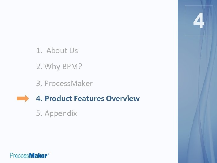4 4 1. About Us 2. Why BPM? 3. Process. Maker 4. Product Features