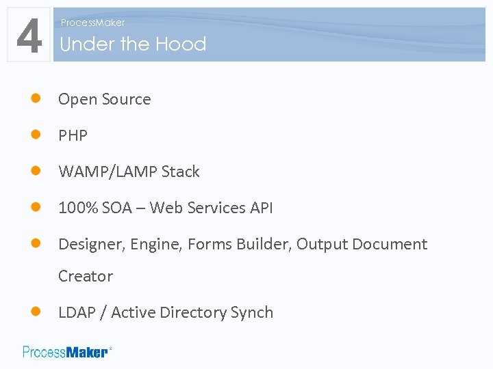 4 Process. Maker Under the Hood Open Source PHP WAMP/LAMP Stack 100% SOA –