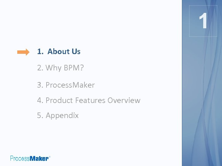 1 1 1. About Us 2. Why BPM? 3. Process. Maker 4. Product Features