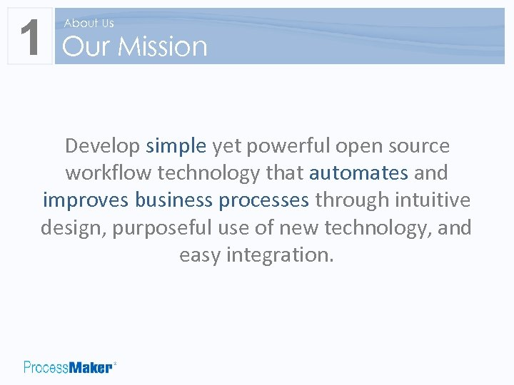 1 About Us Our Mission Develop simple yet powerful open source workflow technology that
