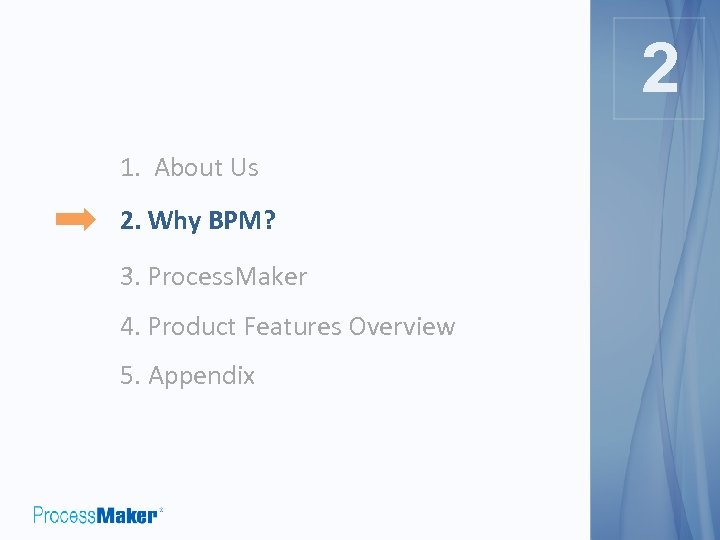 2 1. About Us 2. Why BPM? 3. Process. Maker 4. Product Features Overview