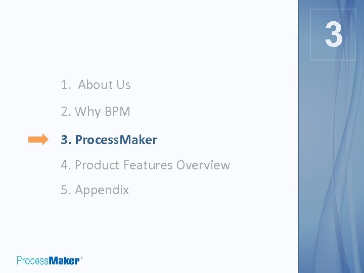 3 3 1. About Us 2. Why BPM 3. Process. Maker 4. Product Features