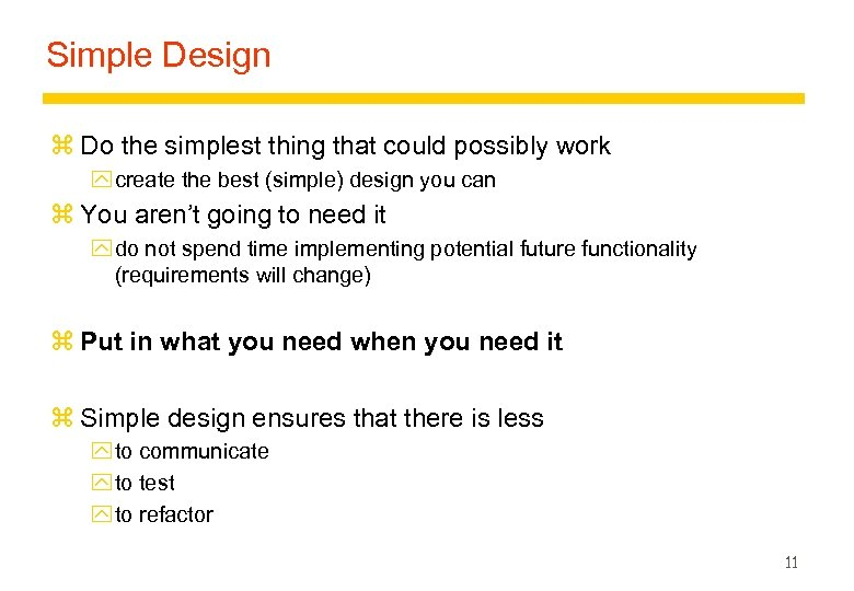 Simple Design z Do the simplest thing that could possibly work y create the