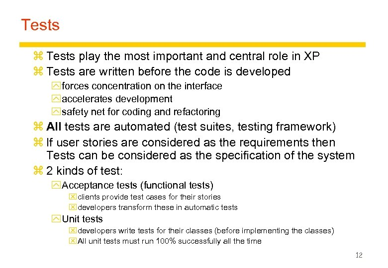 Tests z Tests play the most important and central role in XP z Tests