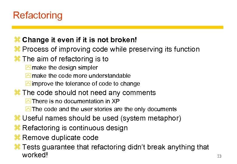 Refactoring z Change it even if it is not broken! z Process of improving