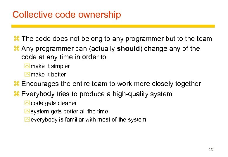Collective code ownership z The code does not belong to any programmer but to