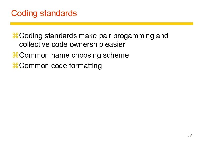 Coding standards z Coding standards make pair progamming and collective code ownership easier z
