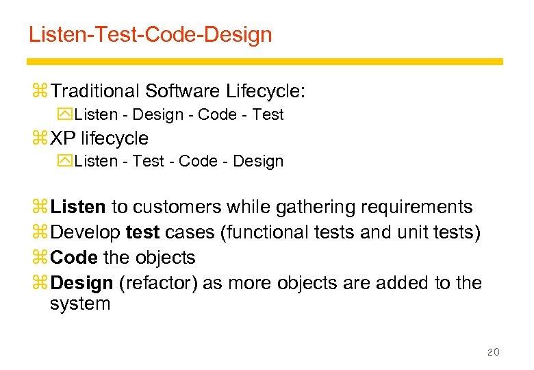 Listen-Test-Code-Design z Traditional Software Lifecycle: y. Listen - Design - Code - Test z