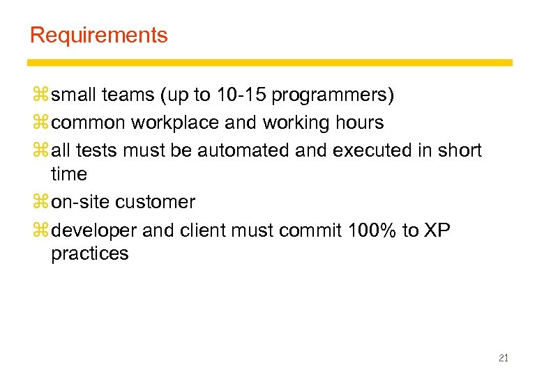 Requirements z small teams (up to 10 -15 programmers) z common workplace and working