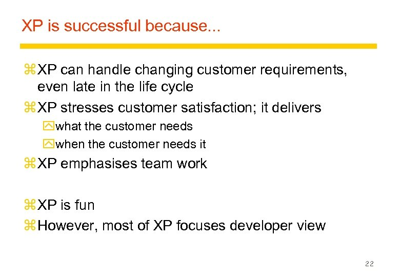 XP is successful because. . . z XP can handle changing customer requirements, even