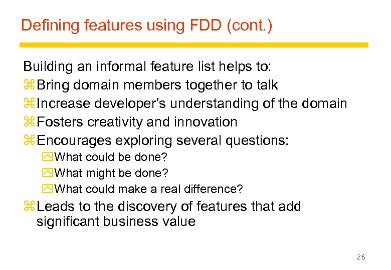 Defining features using FDD (cont. ) Building an informal feature list helps to: z