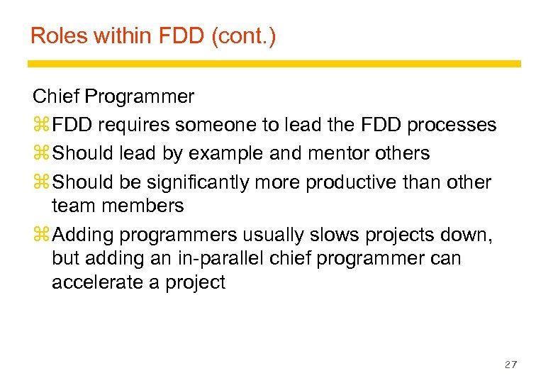 Roles within FDD (cont. ) Chief Programmer z FDD requires someone to lead the