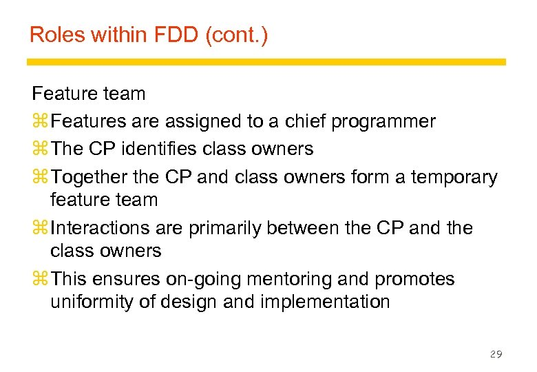 Roles within FDD (cont. ) Feature team z Features are assigned to a chief