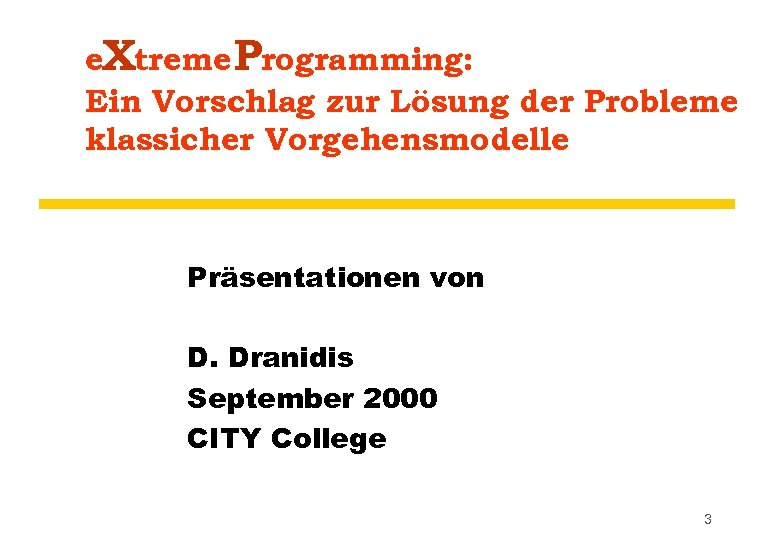 e. Xtreme Programming: Ein Vorschlag zur Lösung der Probleme klassicher Vorgehensmodelle Präsentationen von D.