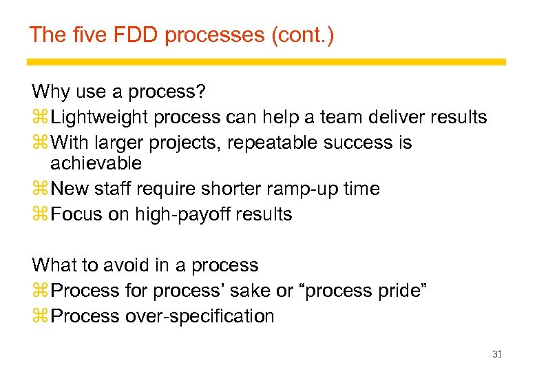 The five FDD processes (cont. ) Why use a process? z Lightweight process can