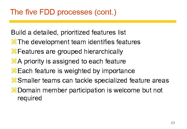 The five FDD processes (cont. ) Build a detailed, prioritized features list z The