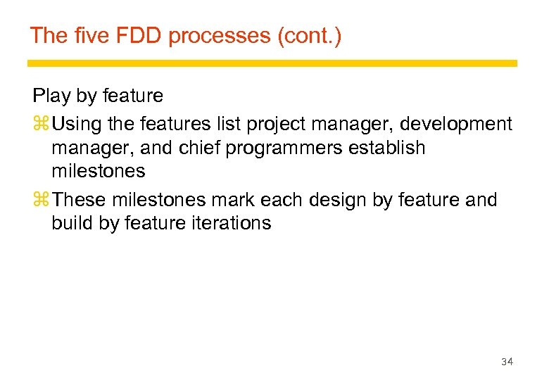 The five FDD processes (cont. ) Play by feature z Using the features list