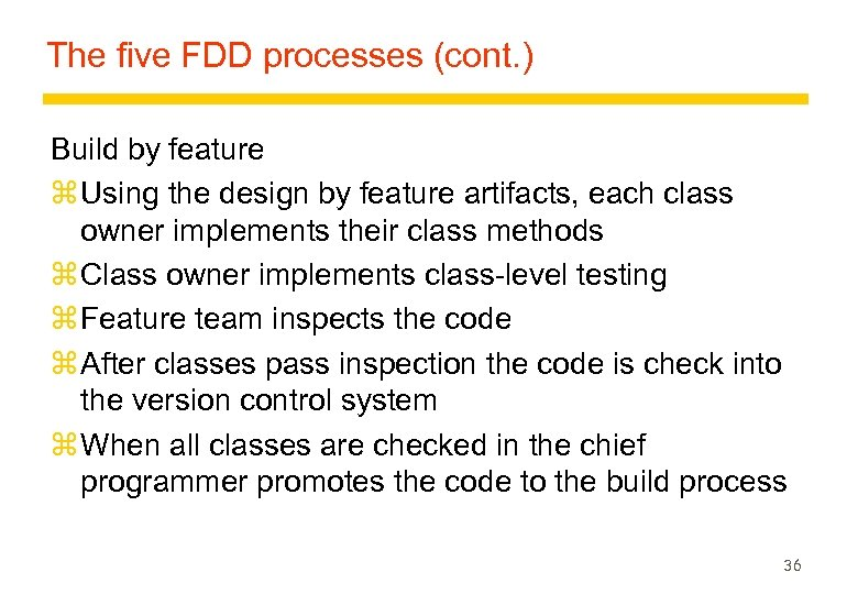 The five FDD processes (cont. ) Build by feature z Using the design by