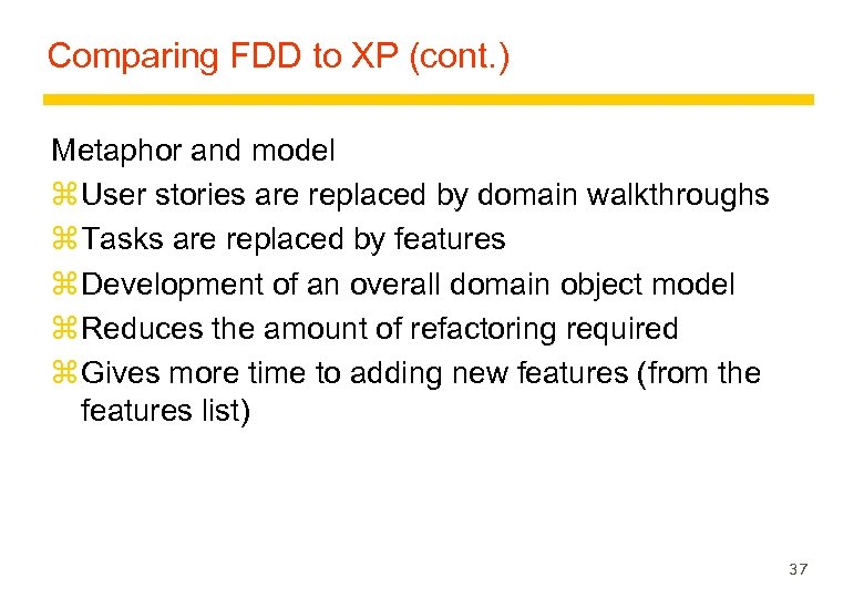 Comparing FDD to XP (cont. ) Metaphor and model z User stories are replaced
