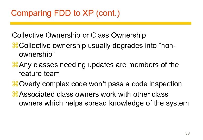 Comparing FDD to XP (cont. ) Collective Ownership or Class Ownership z Collective ownership