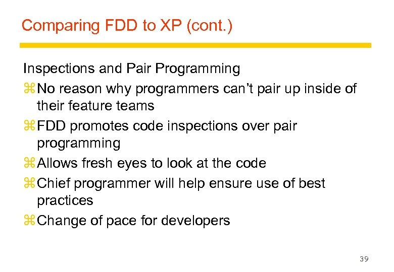 Comparing FDD to XP (cont. ) Inspections and Pair Programming z No reason why