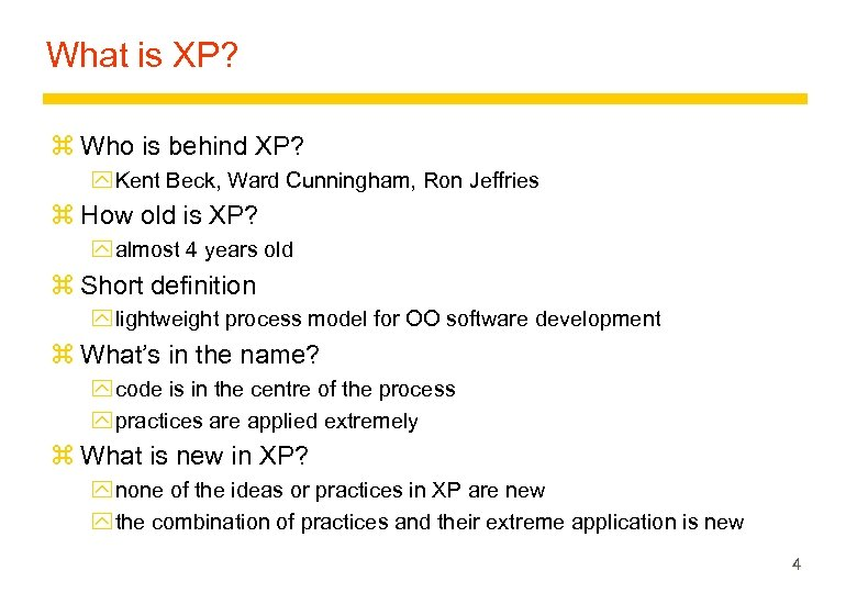 What is XP? z Who is behind XP? y Kent Beck, Ward Cunningham, Ron
