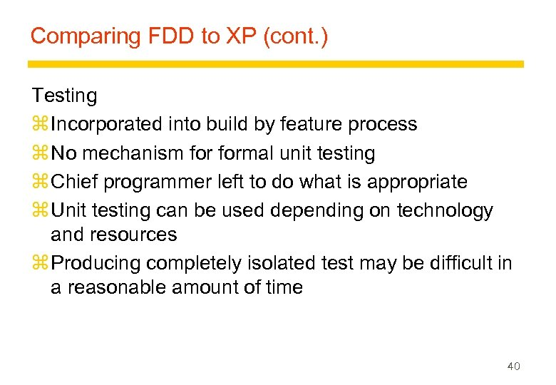Comparing FDD to XP (cont. ) Testing z Incorporated into build by feature process