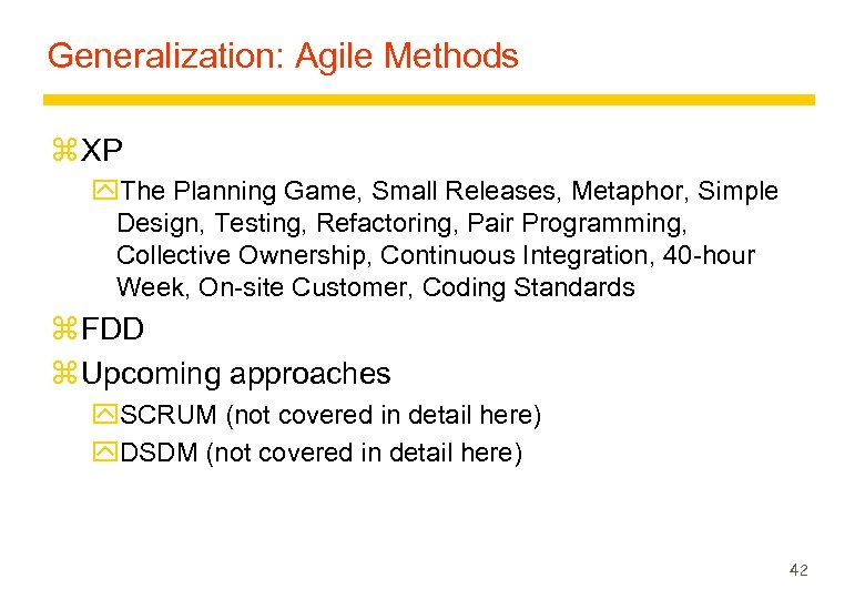 Generalization: Agile Methods z XP y. The Planning Game, Small Releases, Metaphor, Simple Design,