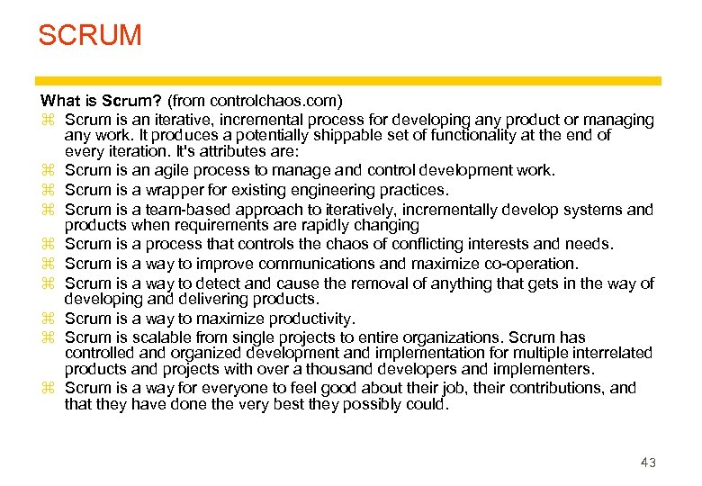 SCRUM What is Scrum? (from controlchaos. com) z Scrum is an iterative, incremental process