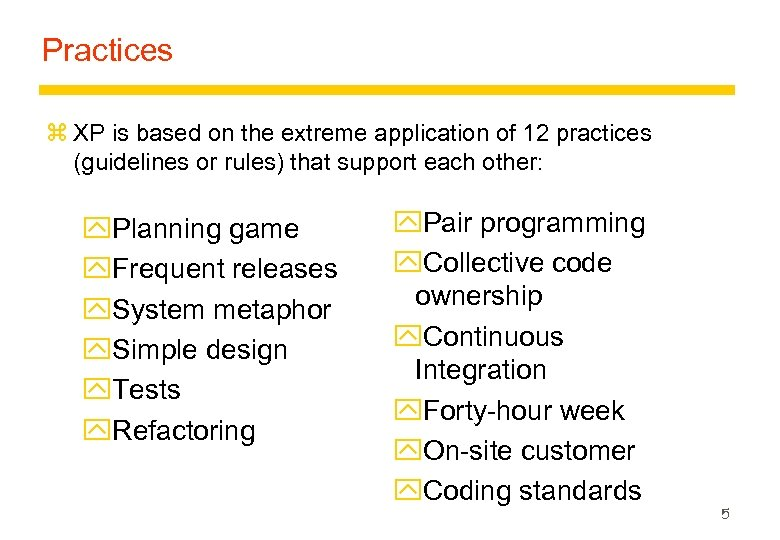 Practices z XP is based on the extreme application of 12 practices (guidelines or