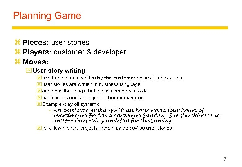 Planning Game z Pieces: user stories z Players: customer & developer z Moves: y