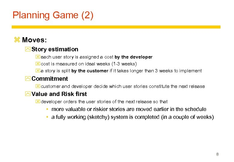 Planning Game (2) z Moves: y Story estimation x each user story is assigned