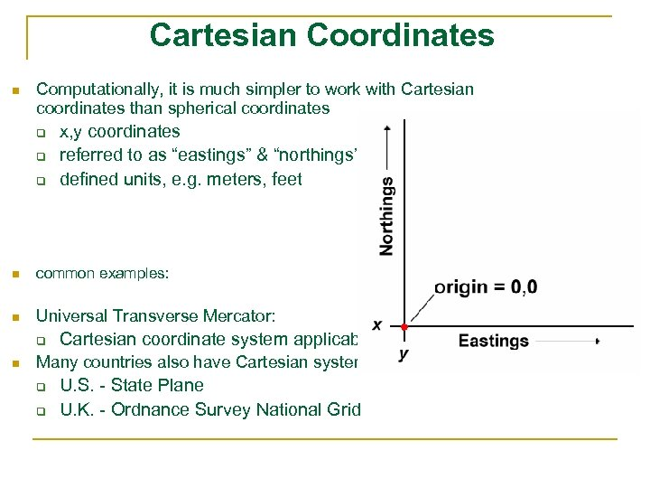 Cartesian Coordinates n Computationally, it is much simpler to work with Cartesian coordinates than