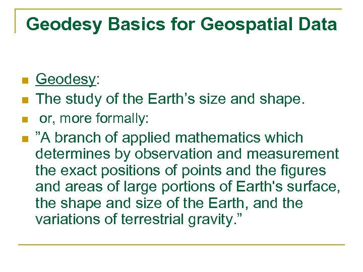 Geodesy Basics for Geospatial Data n n Geodesy: The study of the Earth's size