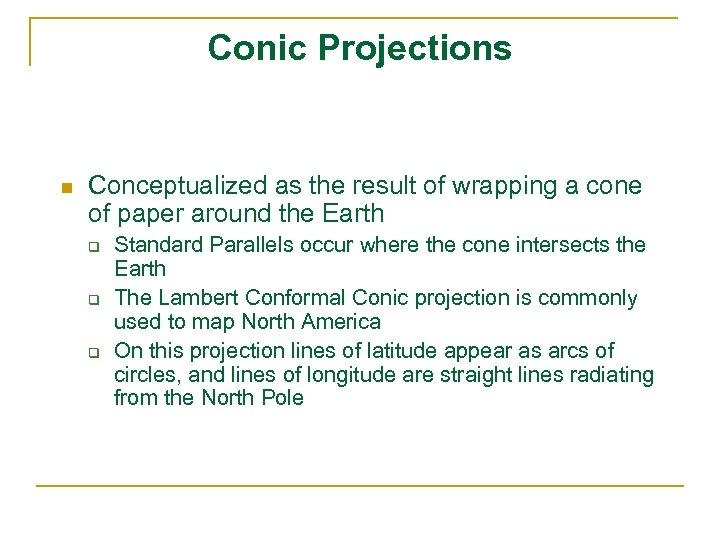 Conic Projections n Conceptualized as the result of wrapping a cone of paper around