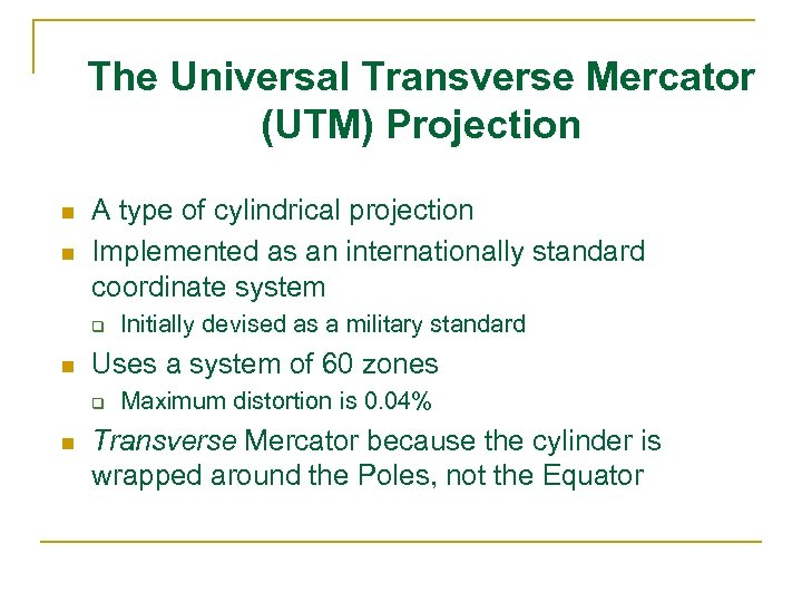 The Universal Transverse Mercator (UTM) Projection n n A type of cylindrical projection Implemented