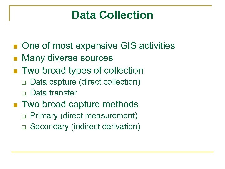 Data Collection n One of most expensive GIS activities Many diverse sources Two broad