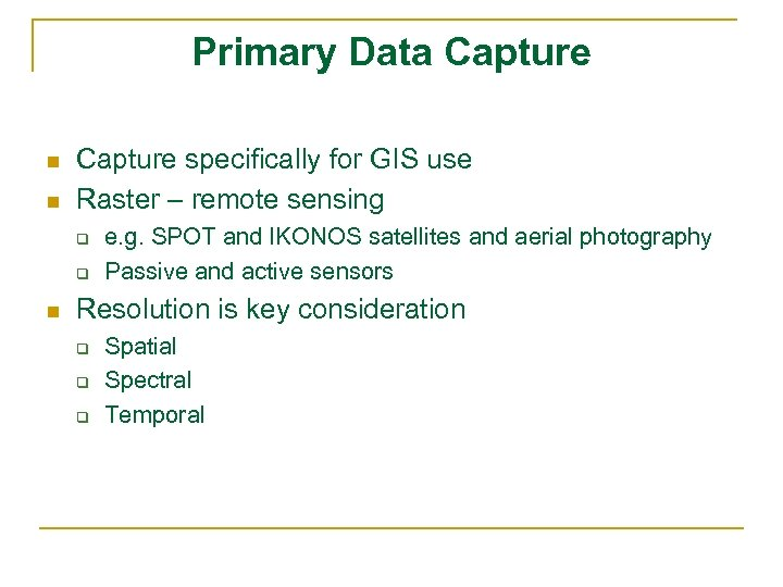 Primary Data Capture n n Capture specifically for GIS use Raster – remote sensing