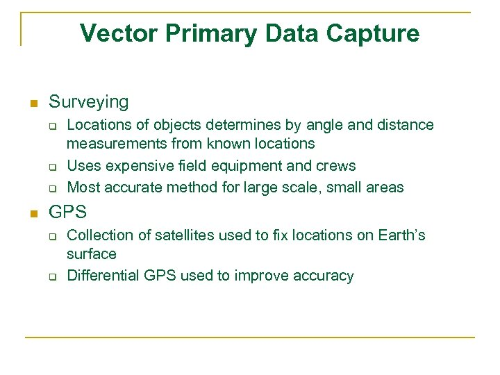 Vector Primary Data Capture n Surveying q q q n Locations of objects determines