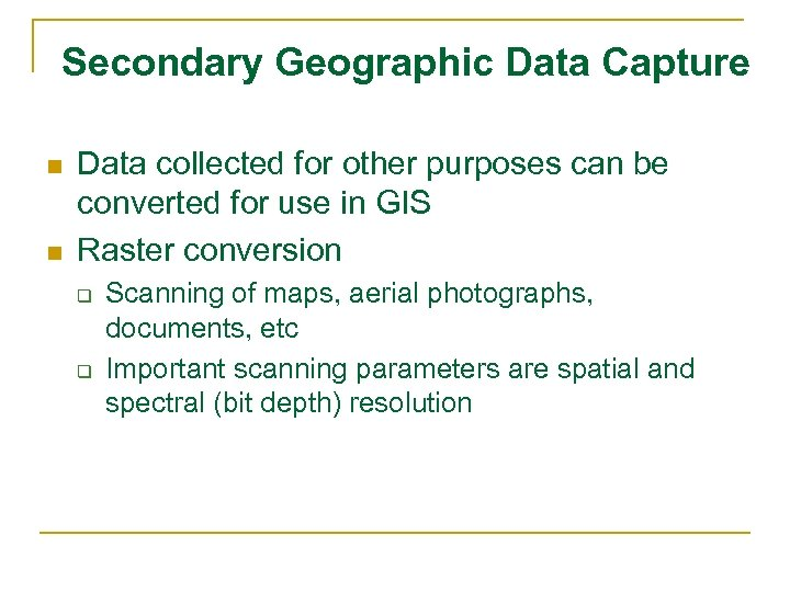 Secondary Geographic Data Capture n n Data collected for other purposes can be converted