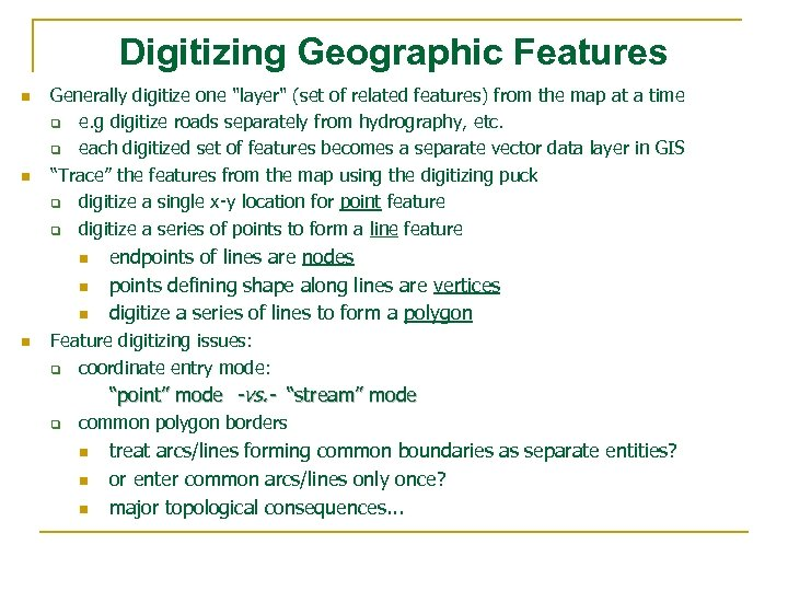 Digitizing Geographic Features n n Generally digitize one