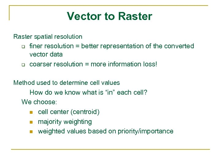 Vector to Raster spatial resolution q finer resolution = better representation of the converted