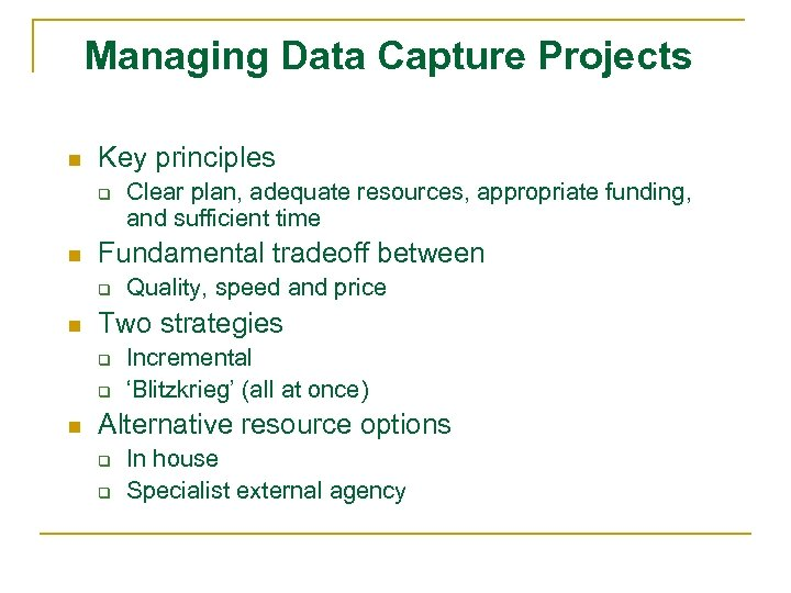 Managing Data Capture Projects n Key principles q n Fundamental tradeoff between q n