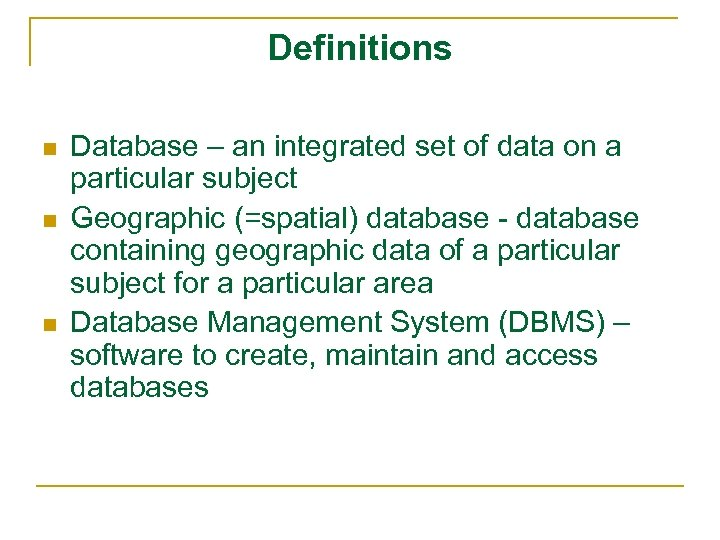 Definitions n n n Database – an integrated set of data on a particular