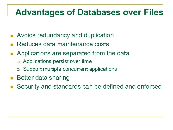 Advantages of Databases over Files n n n Avoids redundancy and duplication Reduces data