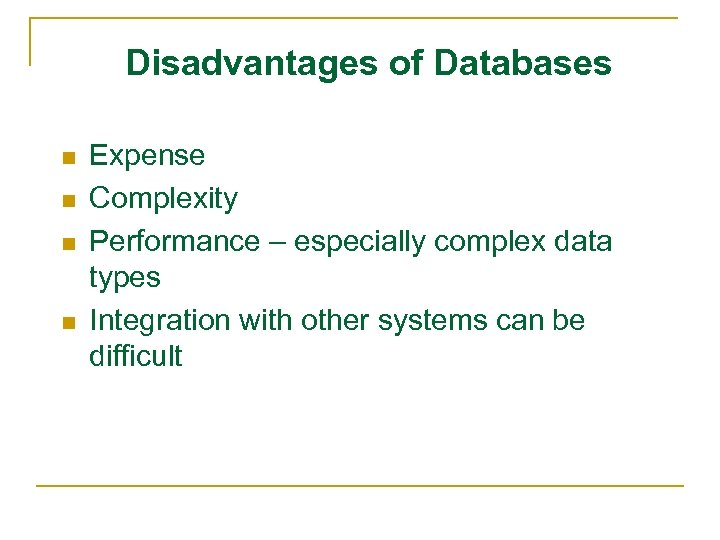Disadvantages of Databases n n Expense Complexity Performance – especially complex data types Integration